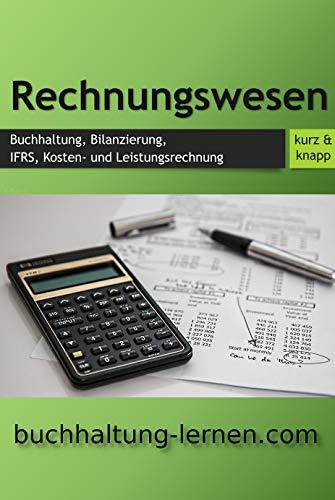 Externes + Internes Rechnungswesen kurz & knapp:: Buchhaltung, Bilanzierung, IFRS, Kostenrechnung & Leistungsrechnung