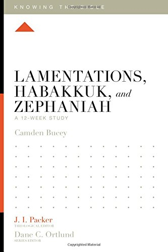Lamentations, Habakkuk, and Zephaniah: A 12-Week Study (Knowing the Bible)