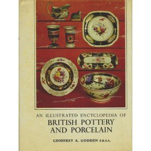 An Illustrated Encyclopedia of British Pottery and Porcelain