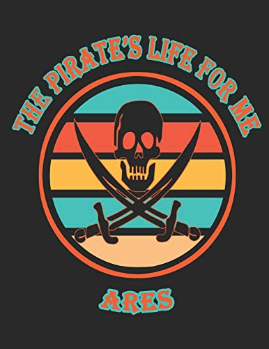 The Pirate's Life For Me Ares: 8.5x11. 110 page. College Rule. Funny Pirate Vintage Skull Crossbone Sword journal composition book (Notebook School Office Supplies)