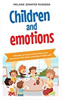 Children and Emotions: Manage Your Emotions With short, Calming Exercises