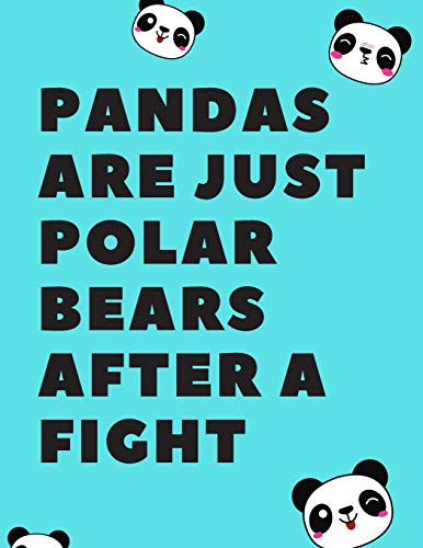 PANDAS ARE JUST POLAR BEARS AFTER A FIGHT 130 PAGES COLLEGE RULED NOTEBOOK; US LETTER SIZE (8.5 X 11): ORGANIZE YOUR NOTES AND YOUR LIFE
