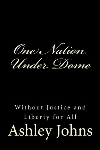 One Nation Under Dome: Without Justice and Liberty for All