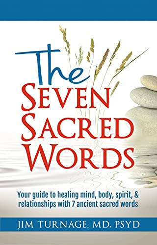 The Seven Sacred Words: Your guide to healing mind, body, spirit, & relationships with 7 ancient sac