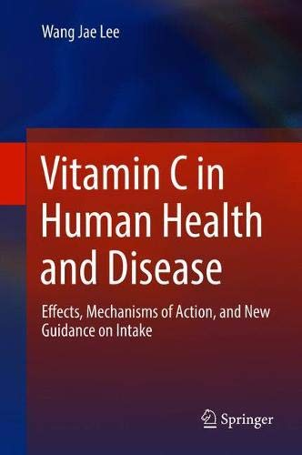 Vitamin C in Human Health and Disease: Effects, Mechanisms of Action, and New Guidance on Intake