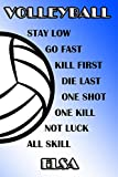 Volleyball Stay Low Go Fast Kill First Die Last One Shot One Kill Not Luck All Skill Elsa: College Ruled | Composition Book | Blue and White School Colors