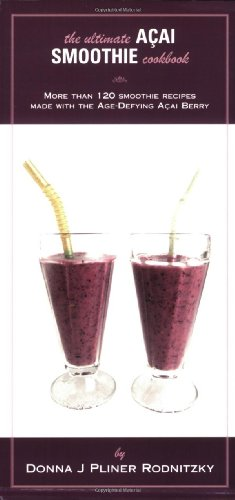 The Ultimate Acai Smoothie Cookbook: More Than 120 Smoothie Recipes Made with the Age-Defying Acai Berry