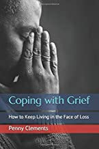 Coping With Grief: How to Keep Living in the Face of Loss