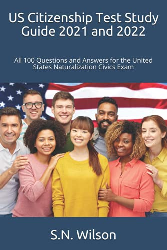 US Citizenship Test Study Guide 2021 and 2022: All 100 Questions and Answers for the United States N