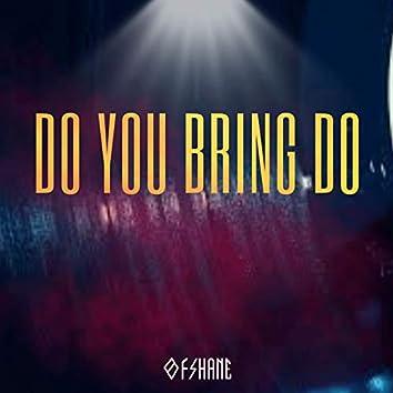 Do You Bring Do