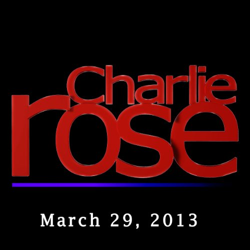 Charlie Rose: Peter W. Singer, Rosa Brooks , Michael Boyle, Scott Shane, Dexter Filkins, and Les Gelb, March 29, 2013 audiobook cover art