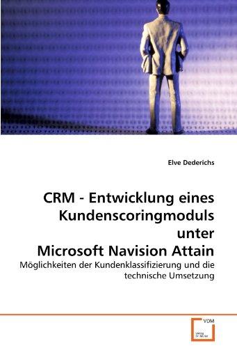 CRM - Entwicklung eines Kundenscoringmoduls unter Microsoft Navision Attain: Möglichkeiten der Kundenklassifizierung und die technische Umsetzung