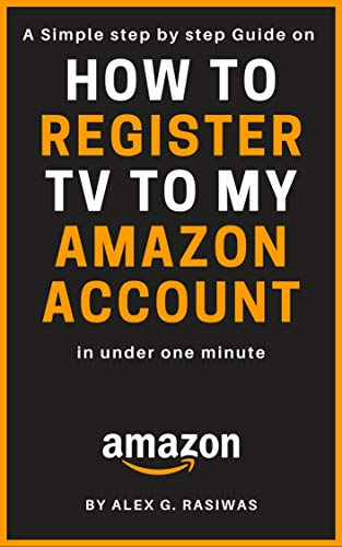 Couverture du livre How to Register TV to my Amazon Account: A Simple Step by Step Guide on How to Register my TV to my Amazon Account in less than one minute (Amazon Mastery) (English Edition)