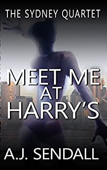 Meet Me at Harry's (The Sydney Quartet Book 2) by [A.J. Sendall]