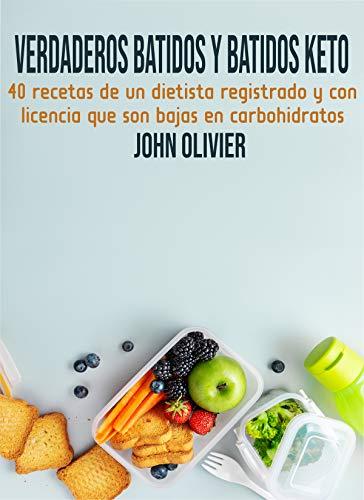 Verdaderos batidos y batidos Keto: 0 recetas de un dietista registrado y con licencia que son bajas en carbohidratos de [JOHN OLIVIER]