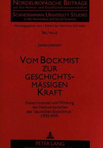 Vom Bockmist zur geschichtsmäßigen Kraft: Determinanten und Wirkung der Heilsversprechen des «deutschen Sozialismus» (1933-1939) (Nordeuropäische ... the Humanities and Social Sciences, Band 6)