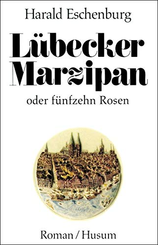 Lübecker Marzipan oder fünfzehn Rosen: Roman