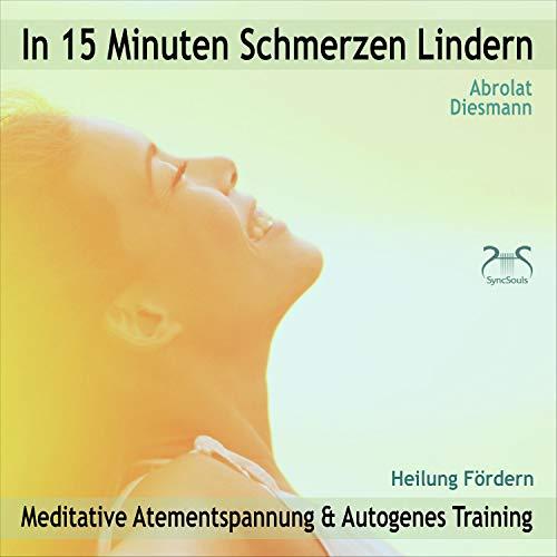 In 15 Minuten Schmerzen Lindern: Meditative Atementspannung & Autogenes Training