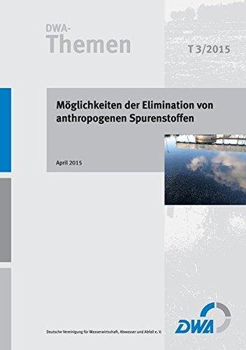 Möglichkeiten der Elimination von anthropogenen Spurenstoffen: DWA-Themen T3/2015