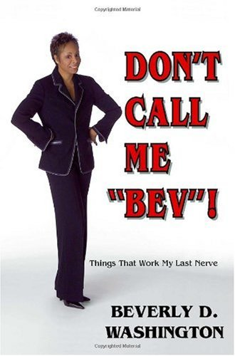 Don't Call Me 'Bev'! Things That Work My Last Nerve