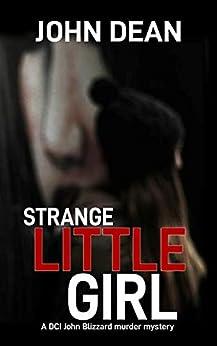 STRANGE LITTLE GIRL: A DCI John Blizzard murder mystery by [John Dean]