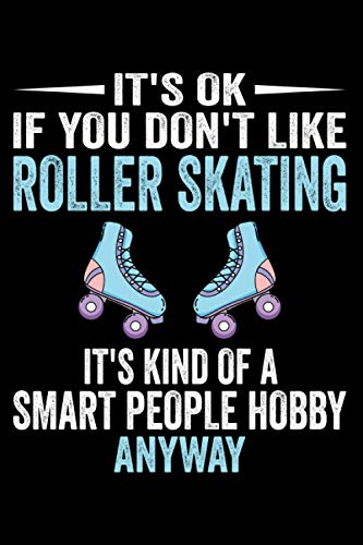 Compare Textbook Prices for It's Ok If You Don't Like Roller Skating It's Kind Of A Smart People Hobby Anyway: Perfect Roller Skating Lover Gift. Cute Notebook Line Journal for ... Blank Lined notebook/Journal to write in  ISBN 9798722833945 by Publishing, Vanatrees