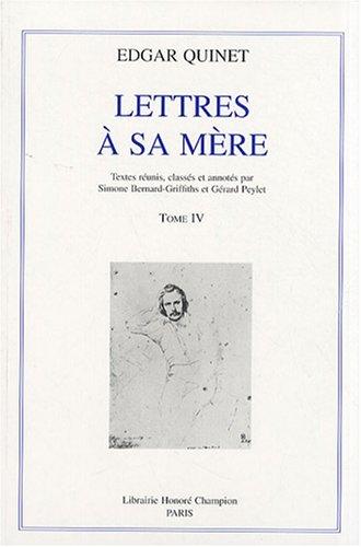 Lettres à sa mère : Tome 4, 1831-1847 (TLMC 108)