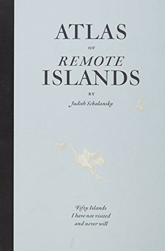 An Atlas of Remote Islands: Fifty Island I Have Not Visited and Never Will