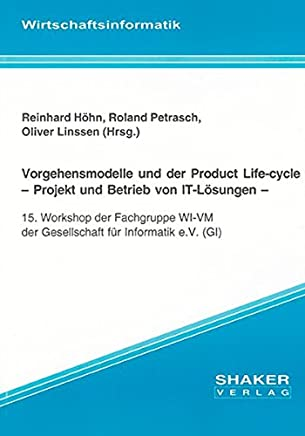 Vorgehensmodelle und der Product Life-cycle - Projekt und Betrieb von IT-Lösungen: 15. Workshop der Fachgruppe WI-VM der Gesellschaft für Informatik e.V. (GI)