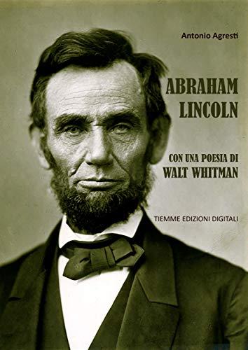 Abraham Lincoln: Con una poesia di Walt Whitman