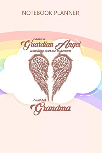 Notebook Planner I Have A Guardian Angel In Heaven I Call Her Grandma: Journal, High Performance, Planning, Gym, 6x9 inch, Schedule, Personal Budget, Over 100 Pages