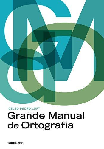 Grande manual de ortografia: Edição reorganizada, revista e atualizada com a nova ortografia