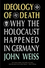 Ideology Of Death: Why The Holocaust Happened In Germany