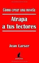 Cómo crear una novela. Atrapa a tus lectores: Un estudio sobre los ganchos narrativos para escritores. (Spanish Edition)
