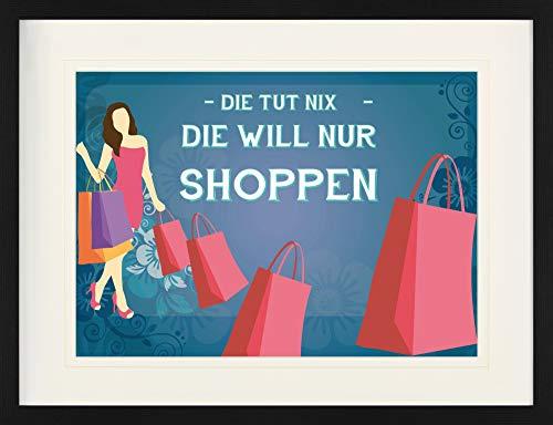 1art1 Shopping - Die TUT Nix, Die Will Nur Shoppen Gerahmtes Bild Mit Edlem Passepartout   Wand-Bilder   Kunstdruck Poster Im Bilderrahmen 80 x 60 cm