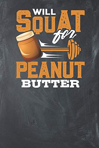 Will Squat for Peanut Butter: Lined Journal Lined Notebook 6x9 110 Pages Ruled