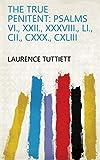 The true penitent: Psalms vi., xxii., xxxviii., li., cii., cxxx., cxliii (English Edition)