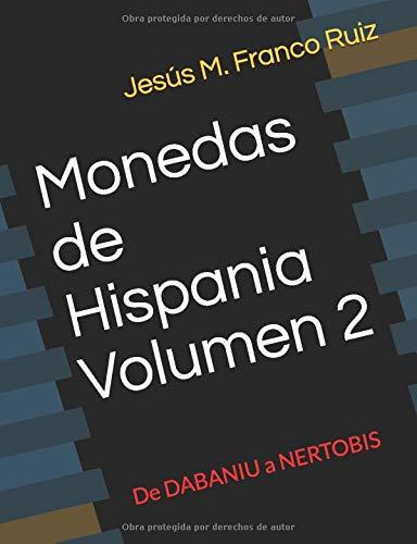 Monedas de Hispania Volumen 2: De DABANIU a NERTOBIS