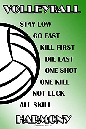 Volleyball Stay Low Go Fast Kill First Die Last One Shot One Kill Not Luck All Skill Harmony: College Ruled | Composition Book | Green and White School Colors