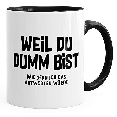 MoonWorks Büro-Tasse Spruch Weil du dumm bist - wie gern ich das antworten würde Kaffeetasse Teetasse Keramiktasse schwarz Unisize