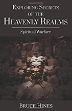 Exploring Secrets of the Heavenly Realms: Spiritual Warfare