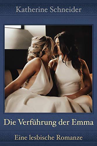 Die Verführung der Emma: Eine lesbische Romanze