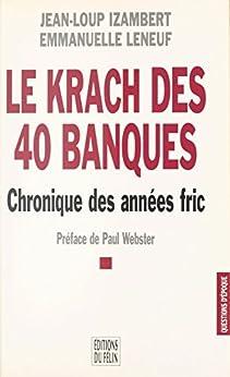 Le krach des 40 banques : chronique des années fric (Questions d'époque) par [Jean-Loup Izambert, Emmanuelle Leneuf]