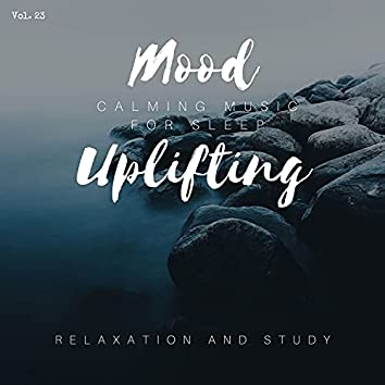 Mood Uplifting - Calming Music For Sleep, Relaxation And Study, Vol. 23