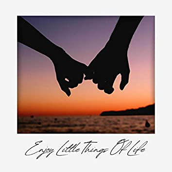 Enjoy Little Things Of Life (I'm In Love)