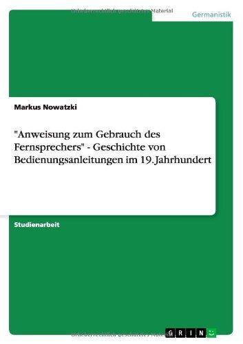 """""""Anweisung zum Gebrauch des Fernsprechers"""" - Geschichte von Bedienungsanleitungen im 19. Jahrhundert (German Edition)"""