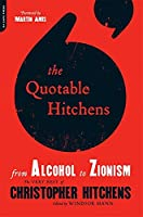 The Quotable Hitchens: From Alcohol to Zionism -- The Very Best of Christopher Hitchens