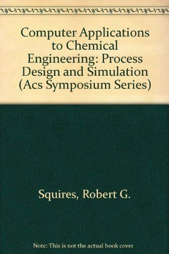 Computer Applications to Chemical Engineering: Process Design and Simulation (Acs Symposium Series)