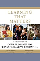 Learning That Matters: A Field Guide to Course Design for Transformative Education