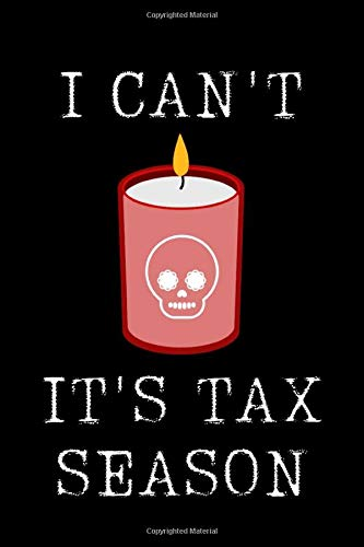 I Can't It's Tax Season: Funny Accountant Gag Gift, CPA Coworker Journal....